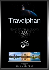 Travelphan_ Fear, Faith, & Glory in a Journey Across Asia - Ryan Astaphan